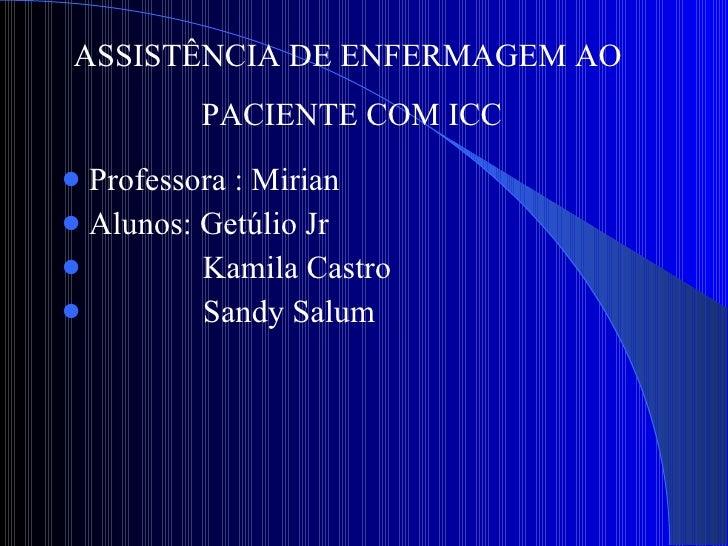 <ul><li>Professora : Mirian </li></ul><ul><li>Alunos: Getúlio Jr </li></ul><ul><li>Kamila Castro </li></ul><ul><li>Sandy S...