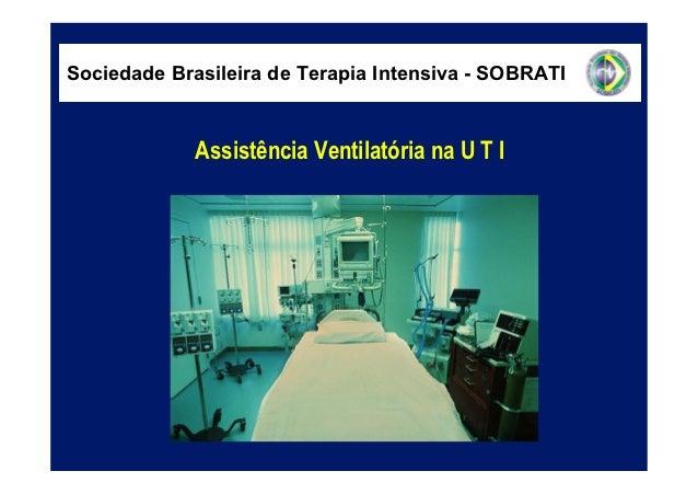 Sociedade Brasileira de Terapia Intensiva - SOBRATI             Assistência Ventilatória na U T I
