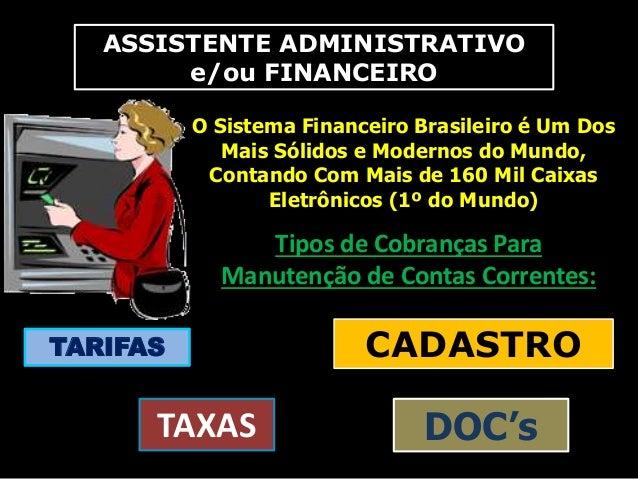 ASSISTENTE ADMINISTRATIVO e/ou FINANCEIRO O Sistema Financeiro Brasileiro é Um Dos Mais Sólidos e Modernos do Mundo, Conta...