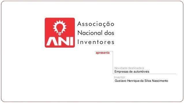 apresenta Novidade destinada à Empresas de automóveis Inventor: Gustavo Henrique da Silva Nascimento