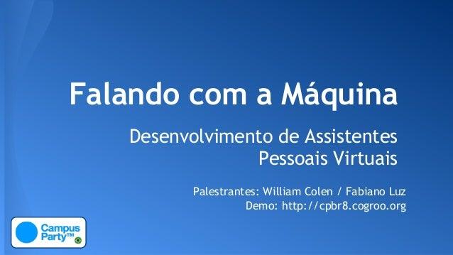 Demo: http://cpbr8.cogroo.org Palestrantes: William Colen / Fabiano Luz Falando com a Máquina Desenvolvimento de Assistent...