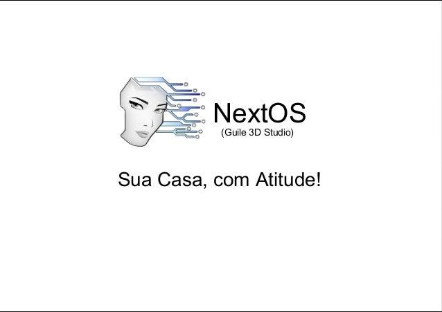 NextOS (Guile 3D Studio)  Sua Casa, com Atitude!