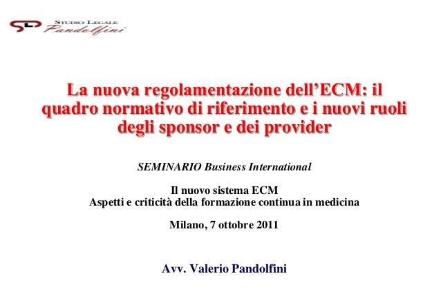 La nuova regolamentazione dell'ECM: il quadro normativo di riferimento e i nuovi ruoli degli sponsor e dei provider SEMINA...