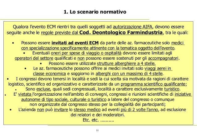 11 1. Lo scenario normativo Qualora l'evento ECM rientri tra quelli soggetti ad autorizzazione AIFA, devono essere seguite...
