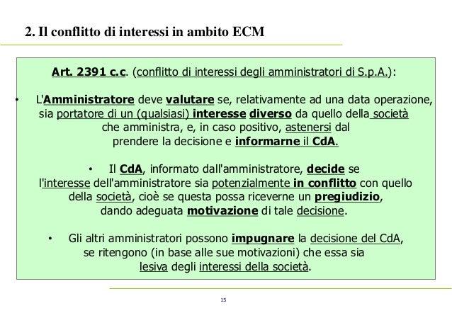 15 2. Il conflitto di interessi in ambito ECM Art. 2391 c.c. (conflitto di interessi degli amministratori di S.p.A.): • L'...