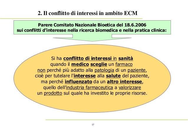 17 2. Il conflitto di interessi in ambito ECM Parere Comitato Nazionale Bioetica del 18.6.2006 sui conflitti d'interesse n...