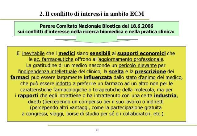 22 2. Il conflitto di interessi in ambito ECM Parere Comitato Nazionale Bioetica del 18.6.2006 sui conflitti d'interesse n...