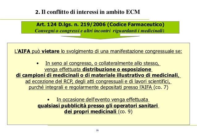 26 2. Il conflitto di interessi in ambito ECM Art. 124 D.lgs. n. 219/2006 (Codice Farmaceutico) Convegni o congressi e ...