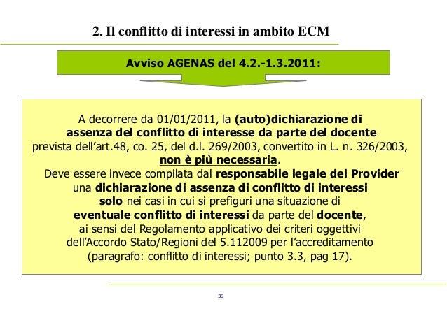 39 2. Il conflitto di interessi in ambito ECM Avviso AGENAS del 4.2.-1.3.2011: A decorrere da 01/01/2011, la (auto)dichiar...