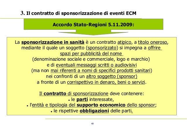 48 3. Il contratto di sponsorizzazione di eventi ECM Accordo Stato-Regioni 5.11.2009: La sponsorizzazione in sanità è un c...