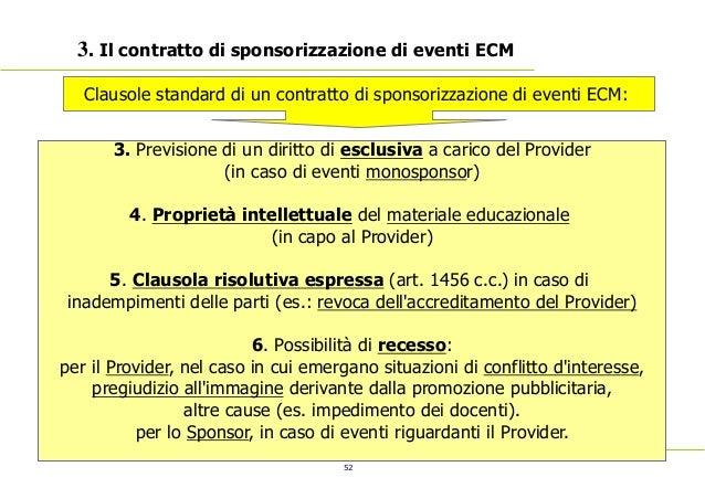 52 3. Il contratto di sponsorizzazione di eventi ECM 3. Previsione di un diritto di esclusiva a carico del Provider (in ca...