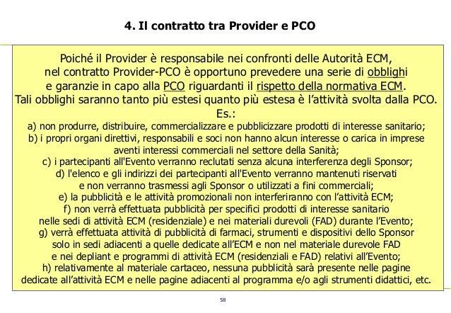 58 4. Il contratto tra Provider e PCO Poiché il Provider è responsabile nei confronti delle Autorità ECM, nel contratto Pr...