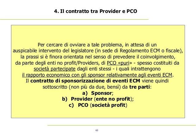 63 4. Il contratto tra Provider e PCO Per cercare di ovviare a tale problema, in attesa di un auspicabile intervento del l...