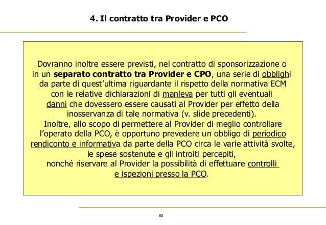 65 4. Il contratto tra Provider e PCO Dovranno inoltre essere previsti, nel contratto di sponsorizzazione o in un separato...