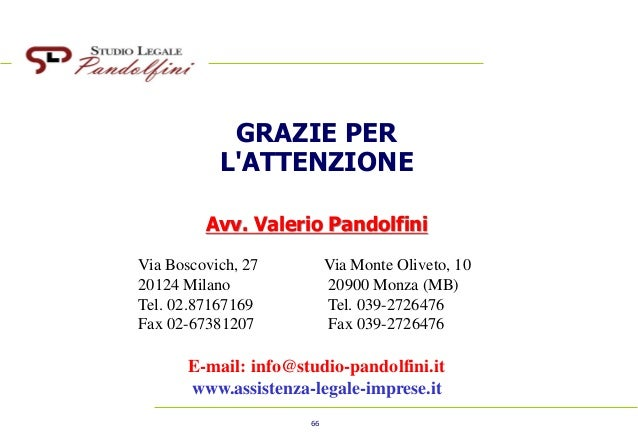 66 GRAZIE PER L'ATTENZIONE Avv. Valerio Pandolfini Via Boscovich, 27 Via Monte Oliveto, 10 20124 Milano 20900 Monza (MB...
