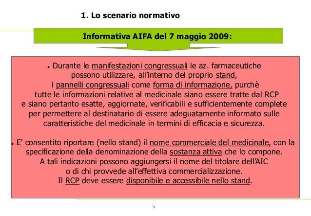 9 1. Lo scenario normativo Informativa AIFA del 7 maggio 2009:  Durante le manifestazioni congressuali le az. farmaceutic...