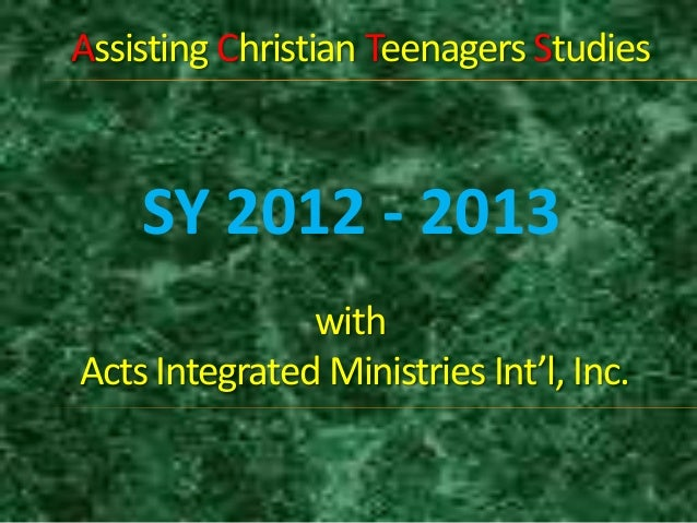 SY 2012 - 2013Assisting Christian Teenagers StudieswithActs Integrated Ministries Int'l, Inc.
