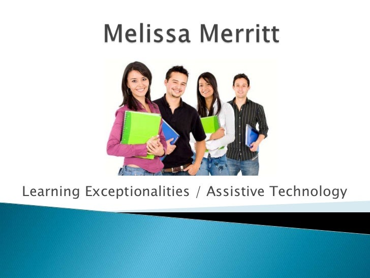 Melissa Merritt<br />Learning Exceptionalities / Assistive Technology <br />