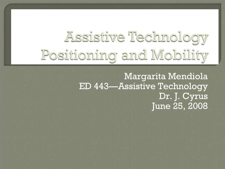 Margarita Mendiola ED 443—Assistive Technology Dr. J. Cyrus June 25, 2008