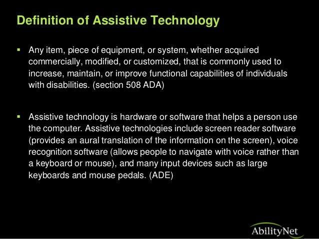 Assistive Technology across the spectrum  Mobility  Daily Life  Environmental control  Literacy  Communication