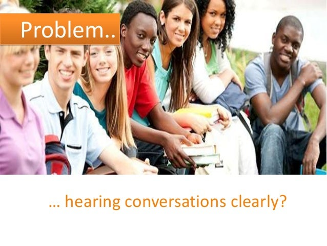 Problem..  … hearing conversations clearly?