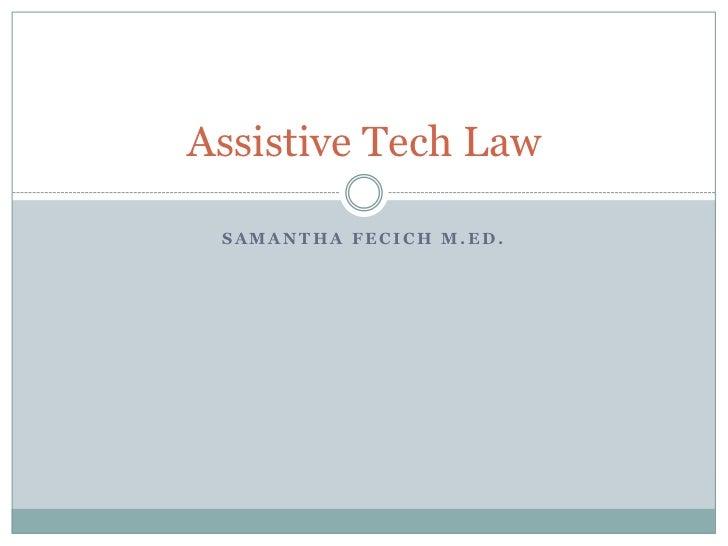 Samantha Fecich M.Ed.<br />Assistive Tech Law<br />