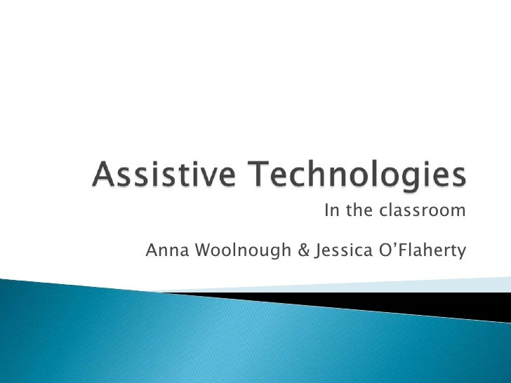 Assistive Technologies <br />In the classroom<br />Anna Woolnough & Jessica O'Flaherty<br />