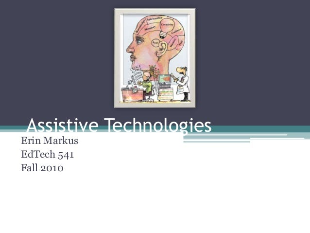 Assistive Technologies Erin Markus EdTech 541 Fall 2010