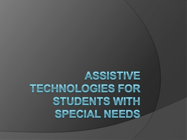 Assistive Technologies for students with special needs<br />