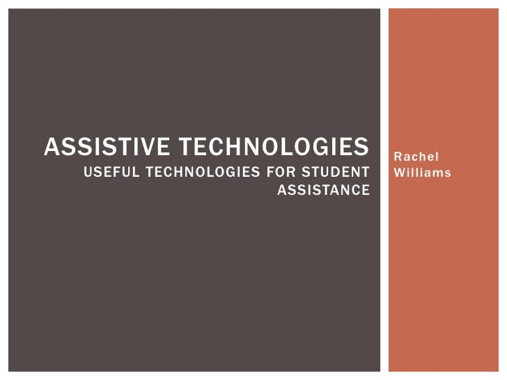 Rachel Williams<br />Assistive TechnologiesUseful Technologies for Student Assistance<br />