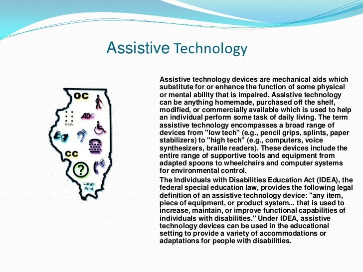 Assistive Technology<br />Assistive technology devices are mechanical aids which substitute for or enhance the function of...