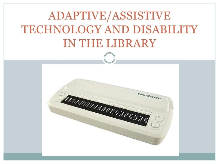 ADAPTIVE/ASSISTIVETECHNOLOGY AND DISABILITY      IN THE LIBRARY