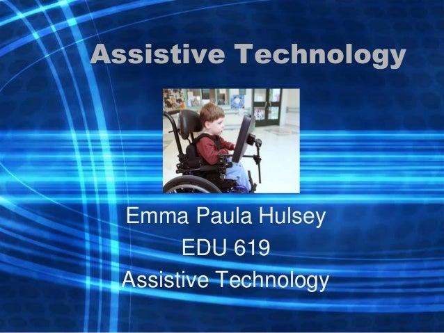 Assistive Technology Emma Paula Hulsey EDU 619 Assistive Technology