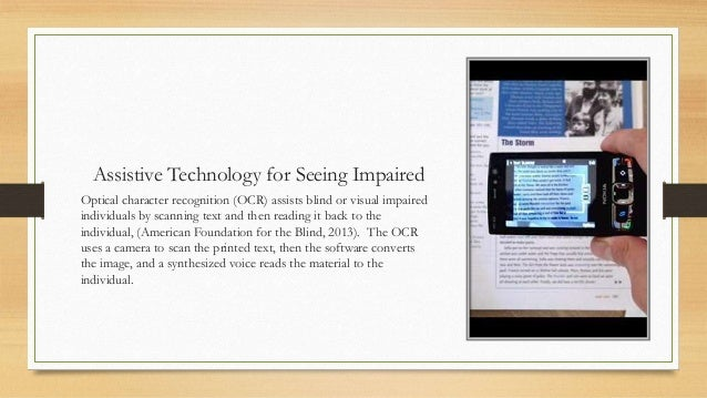 assistive technology for the blind and visually •assistive technology is an umbrella term that includes assistive, adaptive, and rehabilitative devices for people with disabilities and also includes the process used in.
