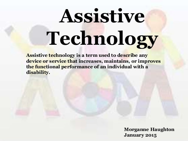 assistive technology term paper Assistive technology the federal government has defined assistive technology the federal government has defined assistive technology (at) devices as any item.