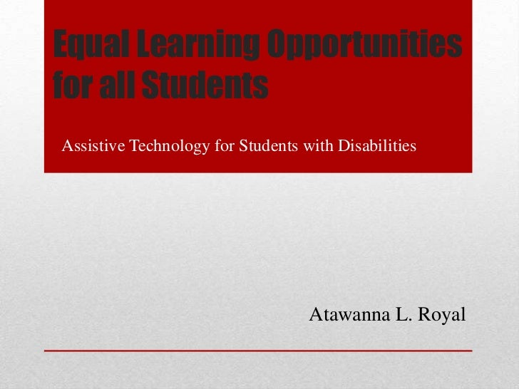 Equal Learning Opportunitiesfor all StudentsAssistive Technology for Students with Disabilities                           ...
