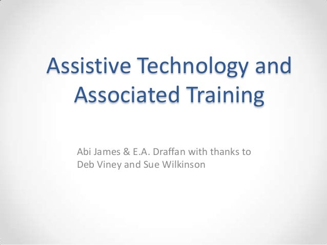 Assistive Technology andAssociated TrainingAbi James & E.A. Draffan with thanks toDeb Viney and Sue Wilkinson