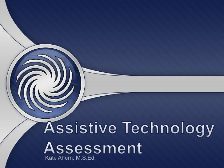 Assistive Technology Assessment<br />Kate Ahern, M.S.Ed.<br />