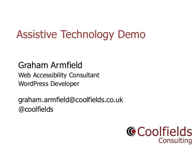 Assistive Technology Demo Graham Armfield Web Accessibility Consultant WordPress Developer  graham.armfield@coolfields.co....