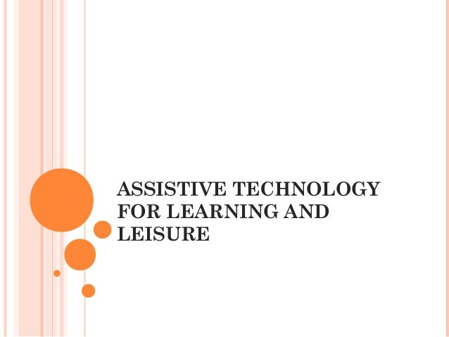 ASSISTIVE TECHNOLOGYFOR LEARNING ANDLEISURE