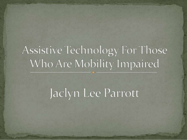 Mobility, Technology, AccessibilityStandards and LawsLibraries in ParticularAssistive DevicesPeopleSupporting Assist...