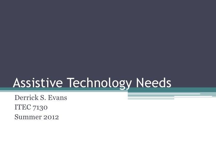 Assistive Technology NeedsDerrick S. EvansITEC 7130Summer 2012