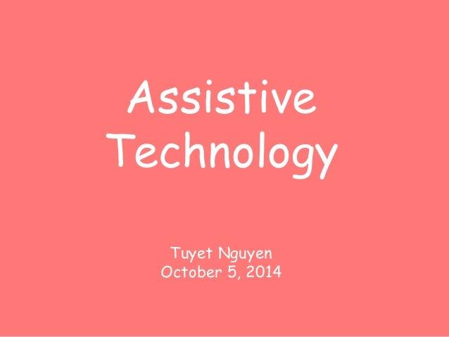 Assistive  Technology  Tuyet Nguyen  October 5, 2014
