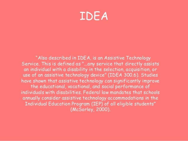 """IDEA  """"Also described in IDEA, is an Assistive Technology  Service. This is defined as """"...any service that directly assis..."""
