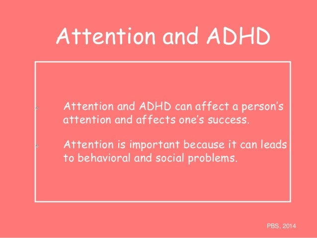 Attention and ADHD  Attention and ADHD can affect a person's  attention and affects one's success.  Attention is important...