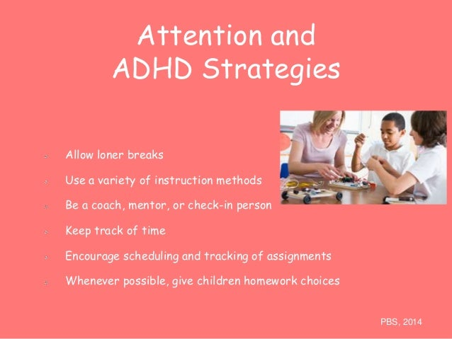 Attention and  ADHD Strategies  Allow loner breaks  Use a variety of instruction methods  Be a coach, mentor, or check-in ...