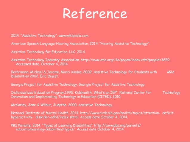 "Reference  2014. ""Assistive Technology"". www.wikipedia.com.  American Speech-Language-Hearing Association, 2014. ""Hearing ..."