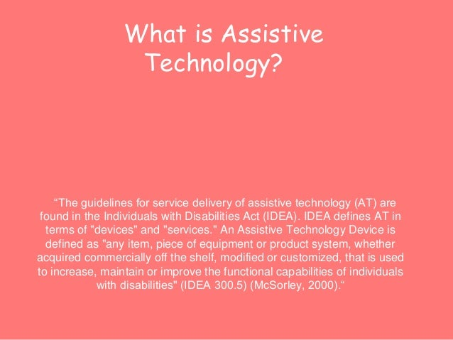 """What is Assistive  Technology?  """"The guidelines for service delivery of assistive technology (AT) are  found in the Indivi..."""
