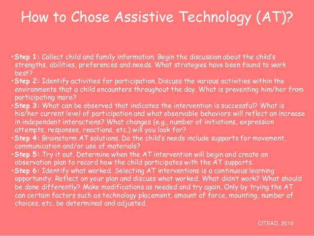 How to Chose Assistive Technology (AT)?  •Step 1: Collect child and family information. Begin the discussion about the chi...
