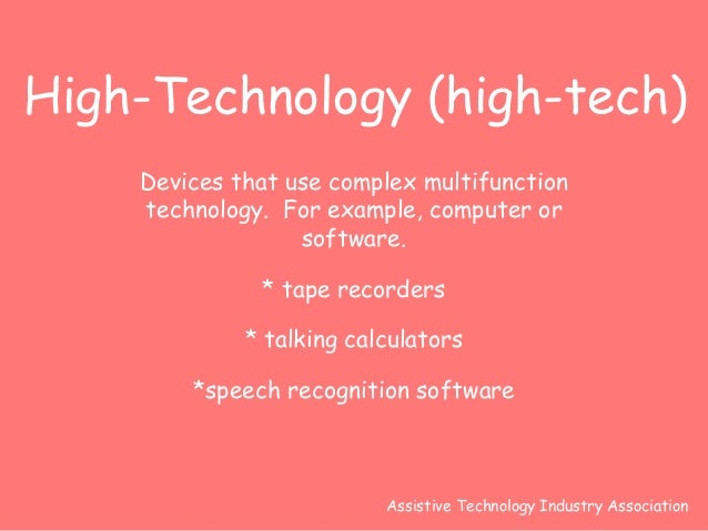 High-Technology (high-tech)  Devices that use complex multifunction  technology. For example, computer or  software.  * ta...